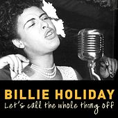 Let's Call the Whole Thing Off by Billie Holiday