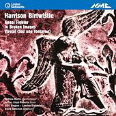 Birtwistle: Angel Fighter, In Broken Images & Virelai (Sus une fontayne) by Various Artists