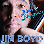 Blues to Bluegrass by Jim Boyd
