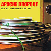 Live At The Fleece Bristol 1994 by Apache Dropout