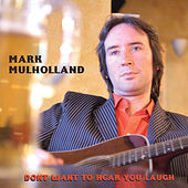 Don't Want To Hear You Laugh by Mark Mulholland