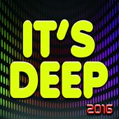 It's Deep 2016 (100 Now House Elctro Ibiza Edm Minimal Progressive Miami Extended Tracks Mikonos Rimini Melbourne for DJS and Live Set) by Various Artists