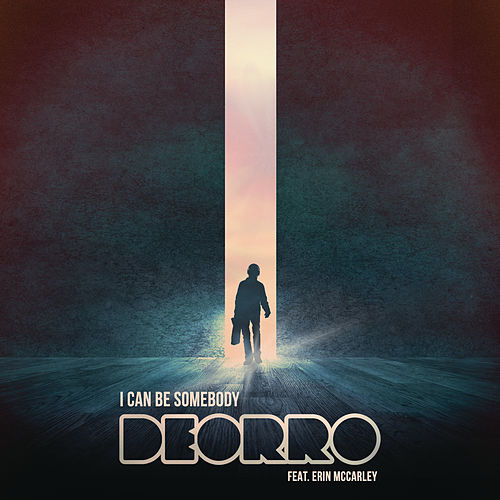 I Can Be Somebody by Deorro