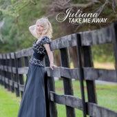 Take Me Away by Juliana