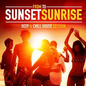 From Sunset to Sunrise (Deep & Chill House Session) by Various Artists