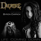 Life Coming Down (feat. Byron Carrick) by Dierdre