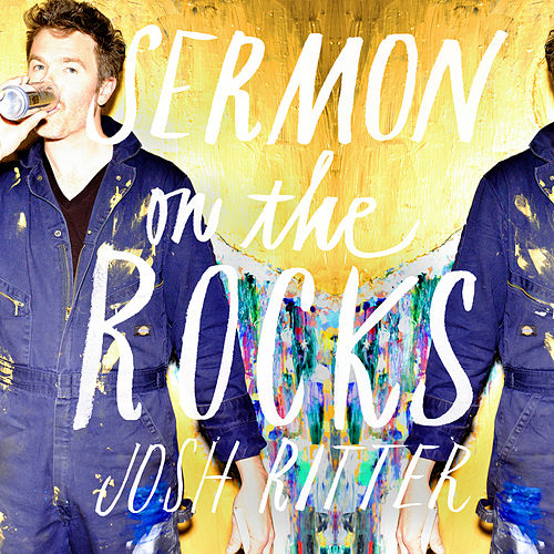Sermon on the Rocks by Josh Ritter