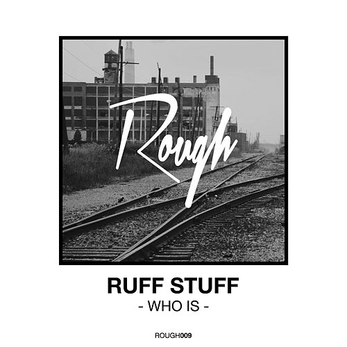 Who Is by Ruff Stuff