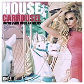 House Carrousel (Impressive Club Anthems) by Various Artists