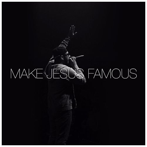 Make Jesus Famous by Trilogy