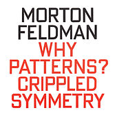 Morton Feldman: Why Patterns? / Crippled Symmetry by Jan Williams
