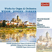 Works for Organ & Orchestra by Widor, Jongen, Parker by Franz Hauk