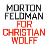 Morton Feldman: For Christian Wolff by Nils Vigeland