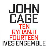 Ten / Ryoanji / Fourteen by Ives Ensemble