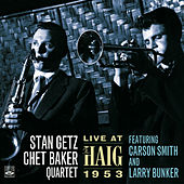 Stan Getz—Chet Baker Quartet. Live at the Haig 1953 by Stan Getz