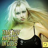 Time Not Wasted in Club by Various Artists