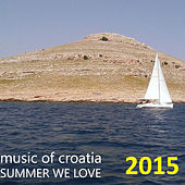 Music of Croatia: Summer We Love 2015 by Various Artists
