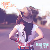 Small Town Big Shot by Fanny Lumsden