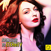 From Club to Eternity, Vol. 2 by Various Artists