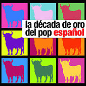 La Decada de Oro del Pop Español by Various Artists