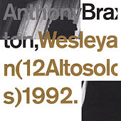 Wesleyan (12 Altosolos) 1992 by Anthony Braxton