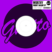 Money Makin' EP by Worthy