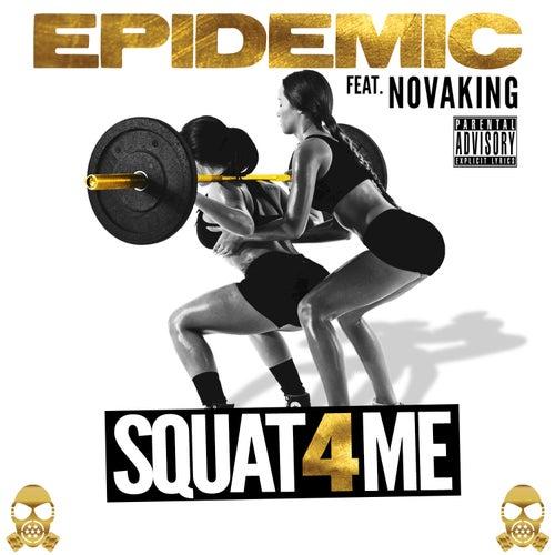 Squat 4 Me (feat. Novaking) - Single by Epidemic