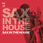 Sax in the House by Various Artists