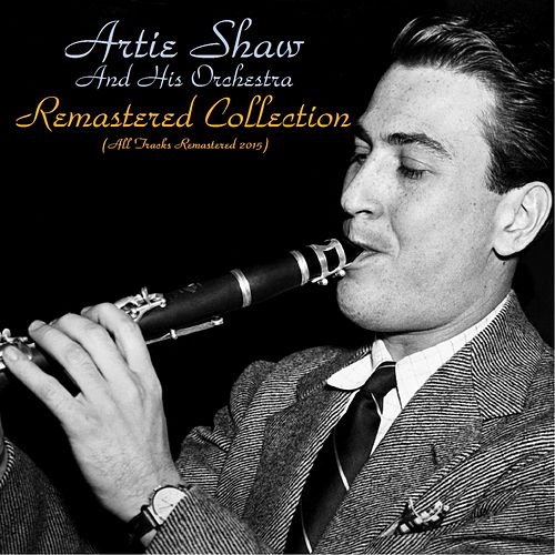 Remastered Collection (All Tracks Remastered 2015) by Artie Shaw