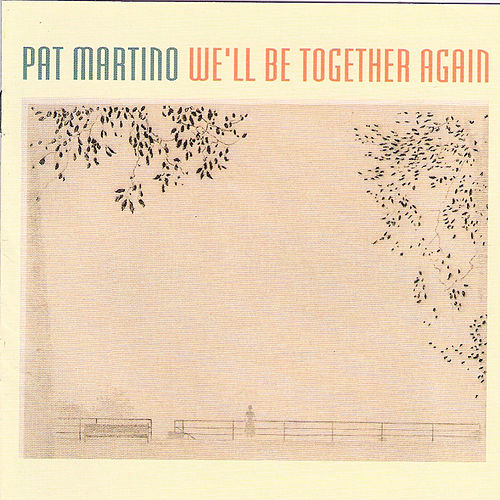 We'll Be Together Again by Pat Martino
