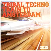 Tribal Techno Train to Amsterdam 2015 by Various Artists