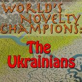 World's Novelty Champions: The Ukrainians by The Ukrainians