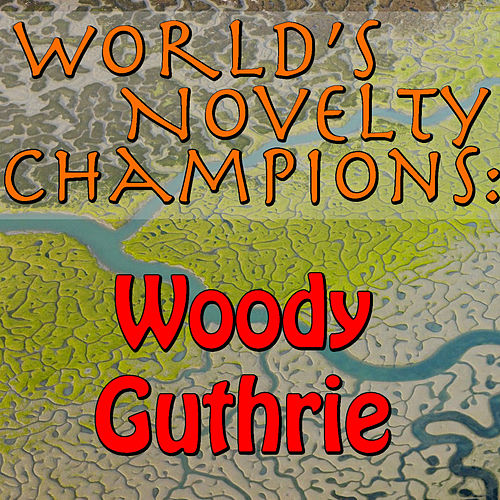 World's Novelty Champions: Woody Guthrie by Woody Guthrie
