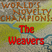 World's Novelty Champions: The Weavers by The Weavers