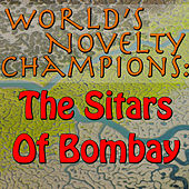 World's Novelty Champions: The Sitars Of Bombay by The Sitars Of Bombay