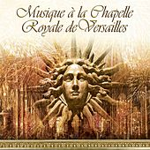Musique de la Chapelle Royale de Versaille by Various Artists