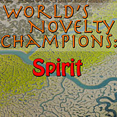 World's Novelty Champions: Spirit by Spirit