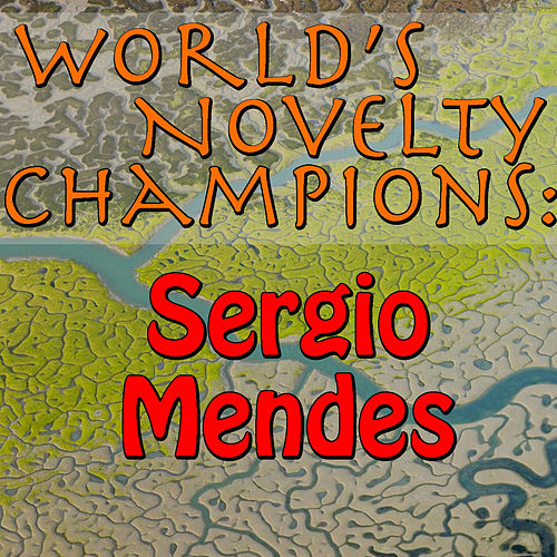 World's Novelty Champions: Sergio Mendes by Sergio Mendes