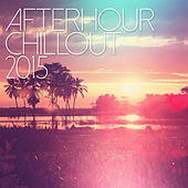Afterhour Chillout 2015 by Various Artists