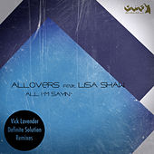 All I'm Sayin' (Vick Lavender Definite Solution Remixes) by Allovers