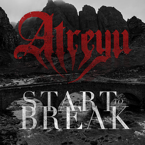 Start To Break by Atreyu