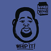Whip It! by LunchMoney Lewis