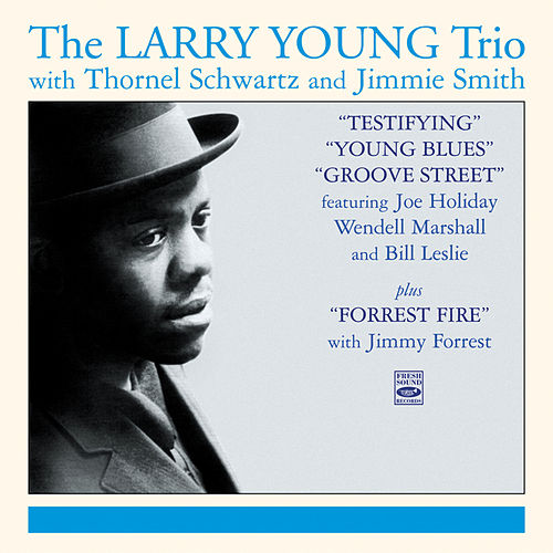 The Larry Young Trio. Testifying / Young Blues / Groove Street / Forrest Fire by Larry Young