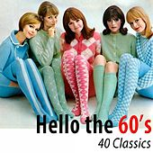 Hello the 60's (40 Classics) [Remastered] by Various Artists