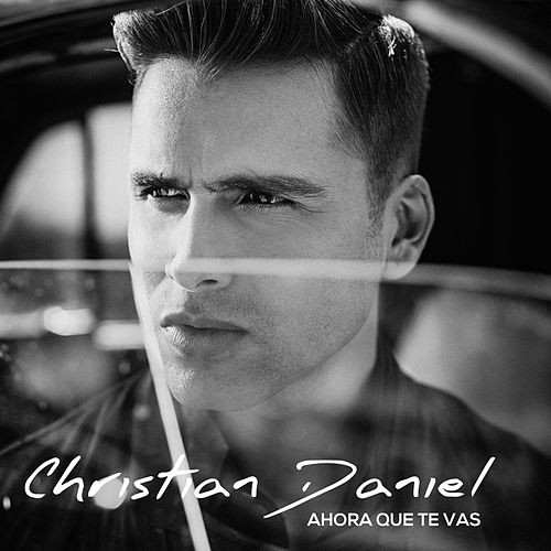 Ahora Que Te Vas by Christian Daniel