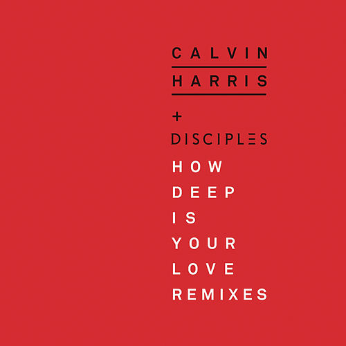 How Deep Is Your Love (Remixes) by Calvin Harris