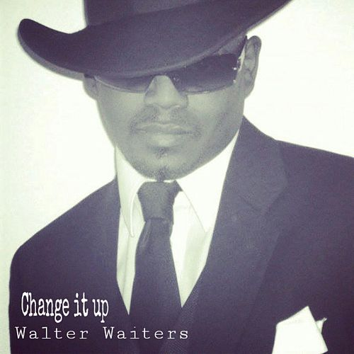 Change It Up by Walter Waiters