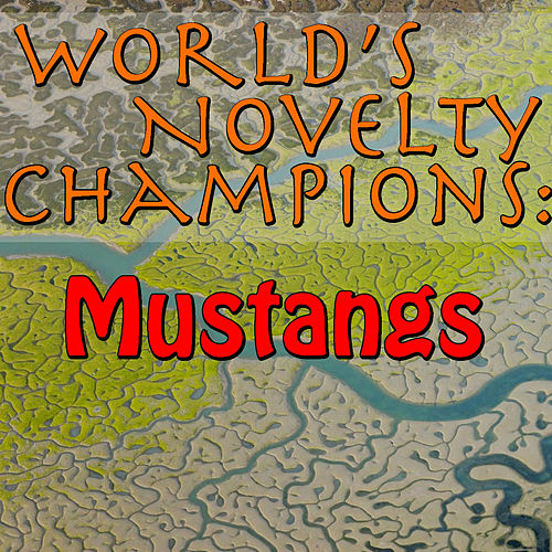 World's Novelty Champions: Mustangs by The Mustangs