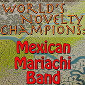 World's Novelty Champions: Mexican Mariachi Band von Mexican Mariachi Band