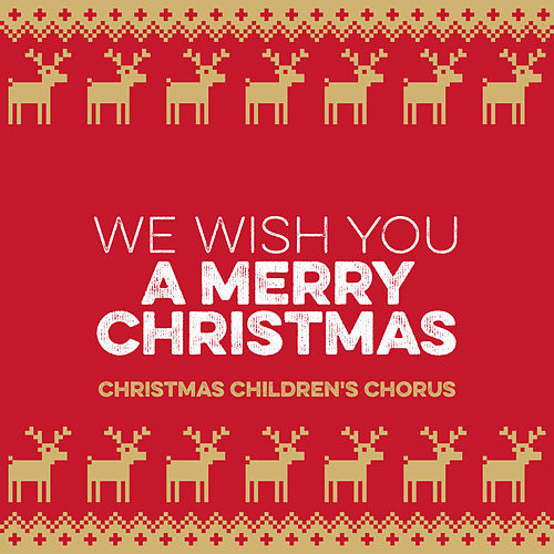 We Wish You A Merry Christmas by Christmas Children's Chorus